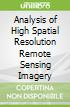 Analysis of High Spatial Resolution Remote Sensing Imagery