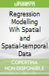 Regression Modelling Wih Spatial and Spatial-temporal Data