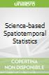 Science-based Spatiotemporal Statistics