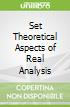 Set Theoretical Aspects of Real Analysis