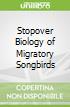 Stopover Biology of Migratory Songbirds