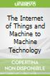 The Internet of Things and Machine to Machine Technology