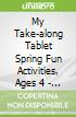 My Take-along Tablet Spring Fun Activities, Ages 4 - 5