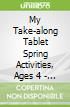 My Take-along Tablet Spring Activities, Ages 4 - 5