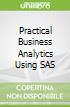 Practical Business Analytics Using SAS