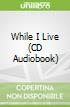 While I Live (CD Audiobook)