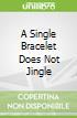 A Single Bracelet Does Not Jingle
