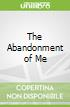 The Abandonment of Me