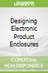 Designing Electronic Product Enclosures