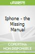 Iphone - the Missing Manual