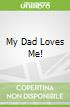 My Dad Loves Me!