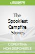 The Spookiest Campfire Stories