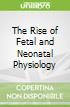 The Rise of Fetal and Neonatal Physiology