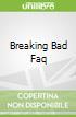 Breaking Bad Faq