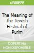 The Meaning of the Jewish Festival of Purim