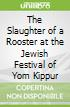 The Slaughter of a Rooster at the Jewish Festival of Yom Kippur
