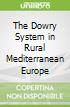 The Dowry System in Rural Mediterranean Europe