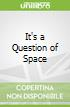 It's a Question of Space