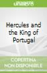 Hercules and the King of Portugal