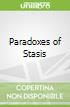 Paradoxes of Stasis