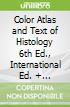 Color Atlas and Text of Histology 6th Ed., International Ed. + Clinically Oriented Anatomy, 7th Ed., International Ed. + Langman's Medical Embryology, 13th Ed., International Ed.