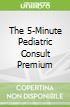 The 5-Minute Pediatric Consult Premium