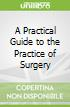 A Practical Guide to the Practice of Surgery