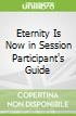 Eternity Is Now in Session Participant's Guide