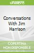 Conversations With Jim Harrison