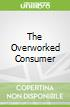 The Overworked Consumer