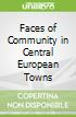 Faces of Community in Central European Towns