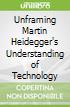Unframing Martin Heidegger's Understanding of Technology