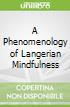 A Phenomenology of Langerian Mindfulness