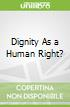 Dignity As a Human Right?
