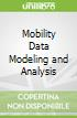 Mobility Data Modeling and Analysis