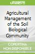 Agricultural Management of the Soil Biological Community