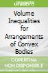 Volume Inequalities for Arrangements of Convex Bodies