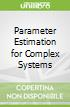 Parameter Estimation for Complex Systems