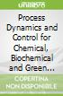 Process Dynamics and Control for Chemical, Biochemical and Green Engineers