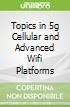 Topics in 5g Cellular and Advanced Wifi Platforms