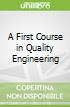 A First Course in Quality Engineering