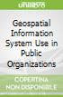 Geospatial Information System Use in Public Organizations