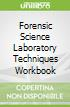 Forensic Science Laboratory Techniques Workbook