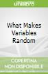What Makes Variables Random