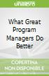 What Great Program Managers Do Better