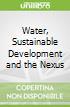 Water, Sustainable Development and the Nexus