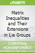 Matrix Inequalities and Their Extensions in Lie Groups