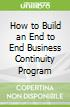 How to Build an End to End Business Continuity Program