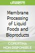 Membrane Processing of Liquid Foods and Bioproducts