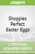 Shoppies Perfect Easter Eggs